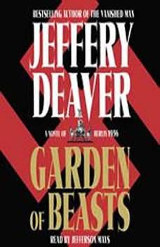 Garden of Beasts: A Novel of Berlin 1936 A Novel of Berlin 1936, Jeffery Deaver
