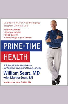 Prime-Time Health: A Scientifically Proven Plan for Feeling Young and Living Longer A Scientifically Proven Plan for Feeling Young and Living Longer, William Sears