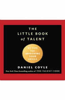 The Little Book of Talent: 52 Tips for Improving Your Skills, Daniel Coyle