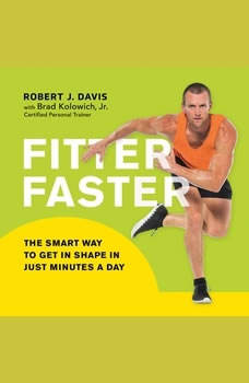 Fitter Faster: The Smart Way to Get in Shape in Just Minutes a Day, Robert J. Davis