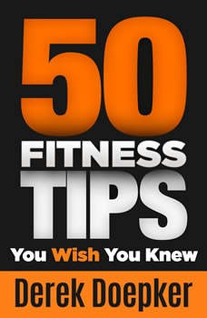 50 Fitness Tips You Wish You Knew, Derek Doepker