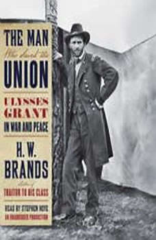 The Man Who Saved the Union: Ulysses Grant in War and Peace, H. W. Brands