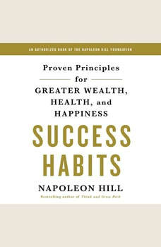 Success Habits: Proven Principles for Greater Wealth, Health, and Happiness Proven Principles for Greater Wealth, Health, and Happiness, Napoleon Hill