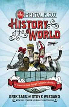 The Mental Floss History of the World: An Irreverent Romp Through Civilization's Best Bits, Steve Wiegand