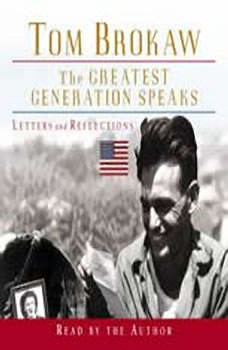 The Greatest Generation Speaks: Letters and Reflections, Tom Brokaw