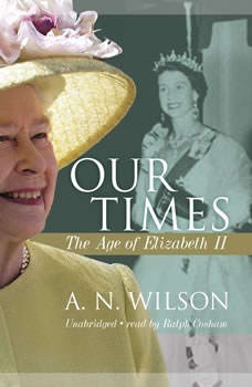Our Times: The Age of Elizabeth II, A. N. Wilson