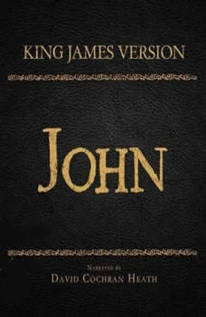 The Holy Bible in Audio - King James Version: John, David Cochran Heath