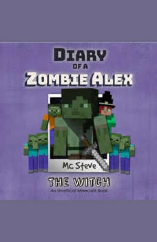 Diary Of A Minecraft Zombie Alex Book 1: The Witch: (An Unofficial Minecraft Book), MC Steve