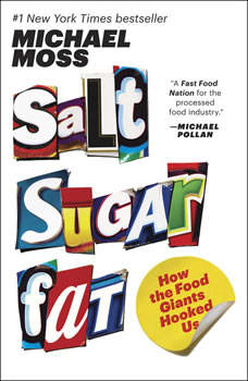 Salt Sugar Fat: How the Food Giants Hooked Us How the Food Giants Hooked Us, Michael Moss