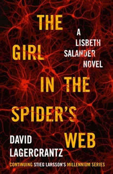 The Girl in the Spider's Web: A Lisbeth Salander novel, continuing Stieg Larsson's Millennium Series, David Lagercrantz