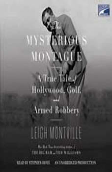 The Mysterious Montague: A True Tale of Hollywood, Golf, and Armed Robbery A True Tale of Hollywood, Golf, and Armed Robbery, Leigh Montville