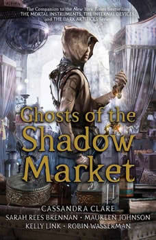 Ghosts of the Shadow Market, Cassandra Clare