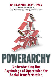Powerarchy: Understanding the Psychology of Oppression for Social Transformation, Melanie Joy