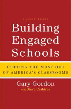 Building Engaged Schools: Getting the Most Out of America's Classrooms, Gary Gordon