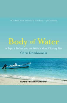 Body of Water: A Sage, a Seeker, and the World's Most Alluring Fish, Chris Dombrowski
