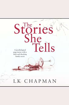 Stories She Tells, The: A psychological page-turner with a shocking and heartbreaking family secret, L.K. Chapman