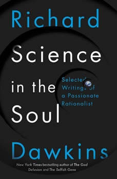 Science in the Soul: Selected Writings of a Passionate Rationalist, Richard Dawkins