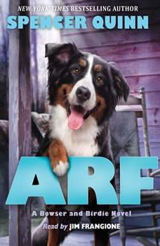 Arf: A Bowser and Birdie Novel, Spencer Quinn