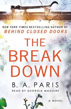 The Breakdown: The 2017 Gripping Thriller from the Bestselling Author of Behind Closed Doors The 2017 Gripping Thriller from the Bestselling Author of Behind Closed Doors, B. A. Paris