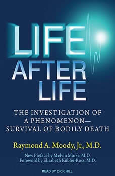 Life After Life: The Investigation of a Phenomenon---Survival of Bodily Death, Jr. Moody