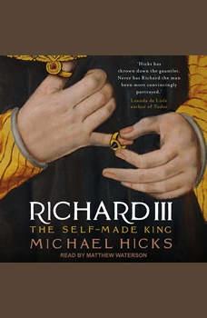 Richard III: The Self-Made King, Michael Hicks
