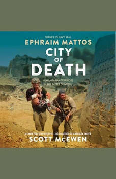 City of Death: Humanitarian Warriors in the Battle of Mosul, Ephraim Mattos