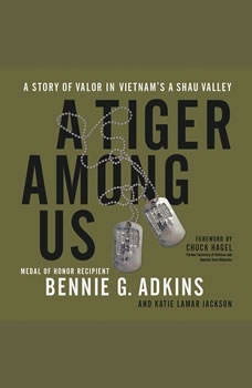 A Tiger among Us: A Story of Valor in Vietnam's A Shau Valley A Story of Valor in Vietnam's A Shau Valley, Bennie G. Adkins