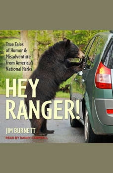 Hey Ranger!: True Tales of Humor and Misadventure from America's National Parks, Jim Burnett