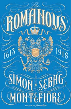 The Romanovs: 1613-1918, Simon Sebag Montefiore