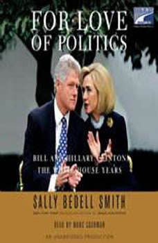 For Love of Politics: Bill and Hillary Clinton: The White House Years, Sally Bedell Smith