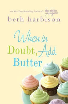 When in Doubt, Add Butter, Beth Harbison
