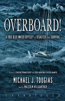 Overboard!: A True Bluewater Odyssey of Disaster and Survival, Michael J. Tougias