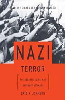 Nazi Terror: The Gestapo, Jews, and Ordinary Germans, Eric A. Johnson
