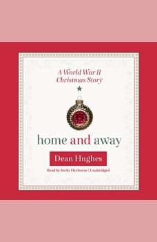 Home and Away: A World War II Christmas Story A World War II Christmas Story, Dean Hughes