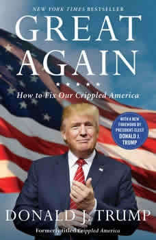 Great Again: How to Fix Our Crippled America, Donald J. Trump
