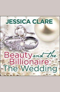 Beauty and the Billionaire: The Wedding, Jessica Clare