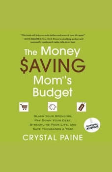 The Money Saving Mom's Budget: Slash Your Spending, Pay Down Your Debt, Streamline Your Life, and Save Thousands a Year Slash Your Spending, Pay Down Your Debt, Streamline Your Life, and Save Thousands a Year, Crystal Paine