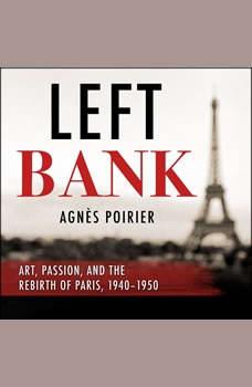 Left Bank: Art, Passion, and the Rebirth of Paris, 1940-50, Agnes Poirier
