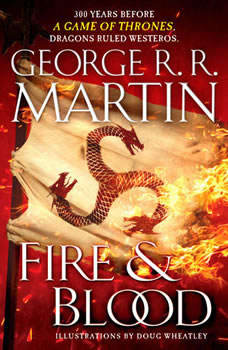 Fire & Blood: 300 Years Before A Game of Thrones (A Targaryen History) 300 Years Before A Game of Thrones (A Targaryen History), George R. R. Martin