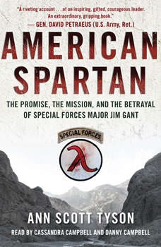 American Spartan: The Promise, the Mission, and the Betrayal of Special Forces Major Jim Gant The Promise, the Mission, and the Betrayal of Special Forces Major Jim Gant, Ann Scott Tyson