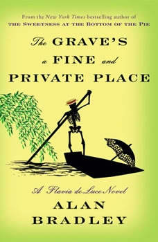The Grave's a Fine and Private Place: A Flavia de Luce Novel, Alan Bradley