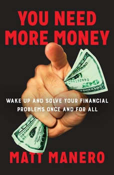 You Need More Money: Wake Up and Solve Your Financial Problems Once And For All, Matt Manero