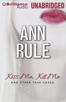 Kiss Me, Kill Me: And Other True Cases And Other True Cases, Ann Rule