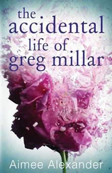 The Accidental Life Of Greg Millar, Aimee Alexander