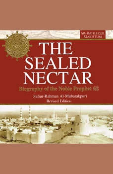 The Sealed Nectar: Biography of the Noble Prophet, Safi-ur-Rahman al-Mubarkpuri