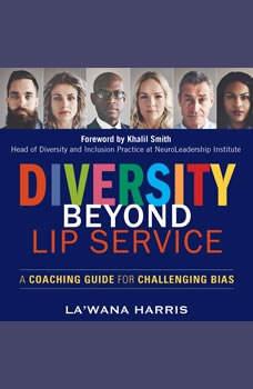 Diversity Beyond Lip Service: A Coaching Guide for Challenging Bias, La'Wana Harris