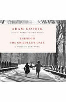 Through the Children's Gate: A Home in New York, Adam Gopnik