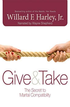 Give & Take: The Secret to Marital Compatibility The Secret to Marital Compatibility, Willard F. Harley