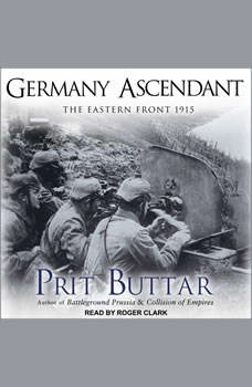 Germany Ascendant: The Eastern Front 1915 The Eastern Front 1915, Prit Buttar