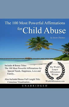 The 100 Most Powerful Affirmations for Child Abuse, Jason Thomas